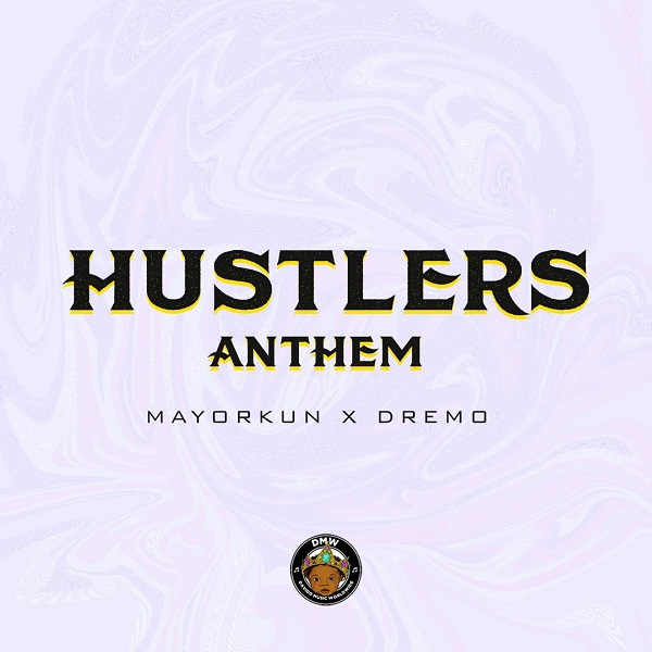 (Music) Dremo x Mayorkun - Hustler Anthem