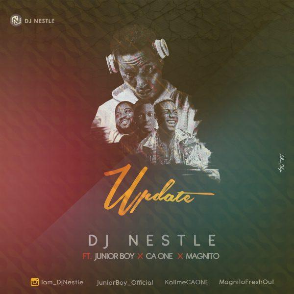 (Music) DJ Nestle x Junior Boy x CA One x Magnito - Update