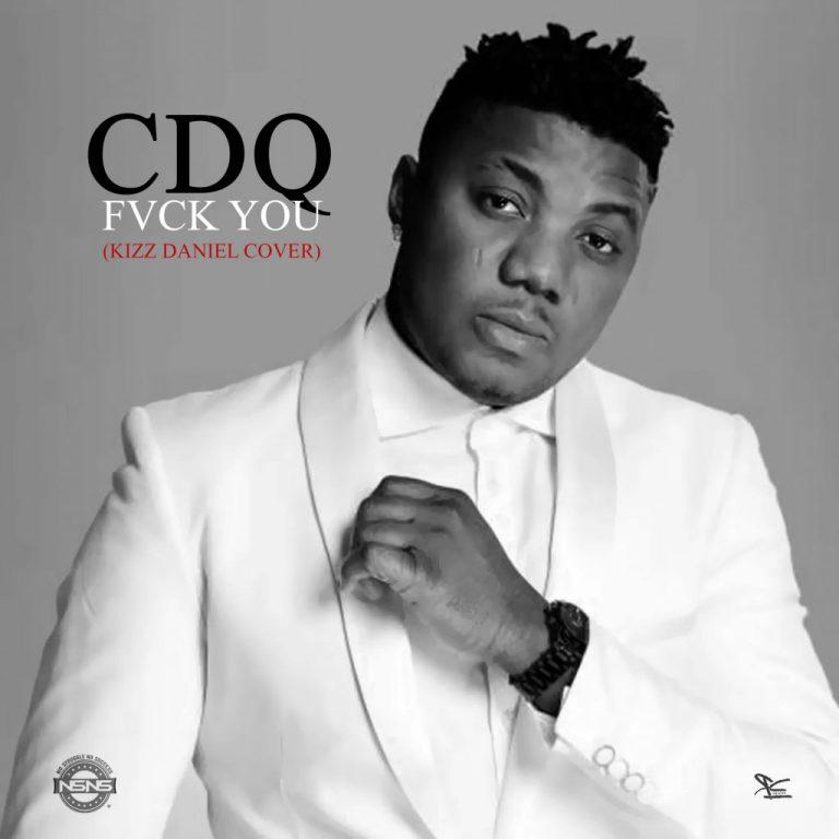 (Music) CDQ x Kizz Daniel - Fvck You (cover)