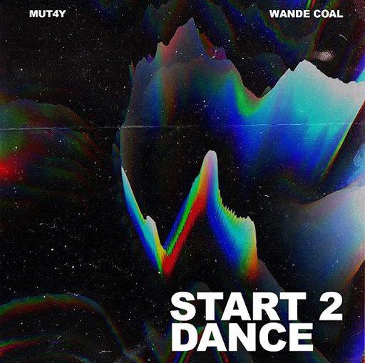 (Music) Mut4y x Wande Coal - Start 2 Dance
