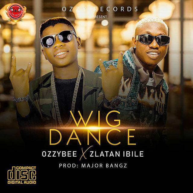 (Music) OzzyBee x Zlatan - Wig Dance