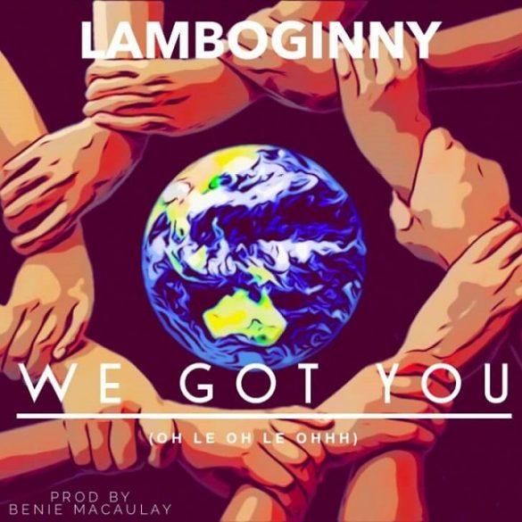 [Music] Lamboginny – We Got You