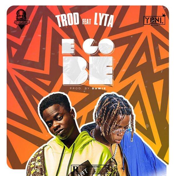[Download MP3] Trod ft Lyta - E Go Be