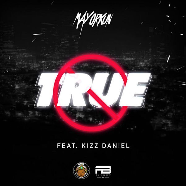 [Lyrics] Mayorkun ft Kizz Daniel -- True Lyrics