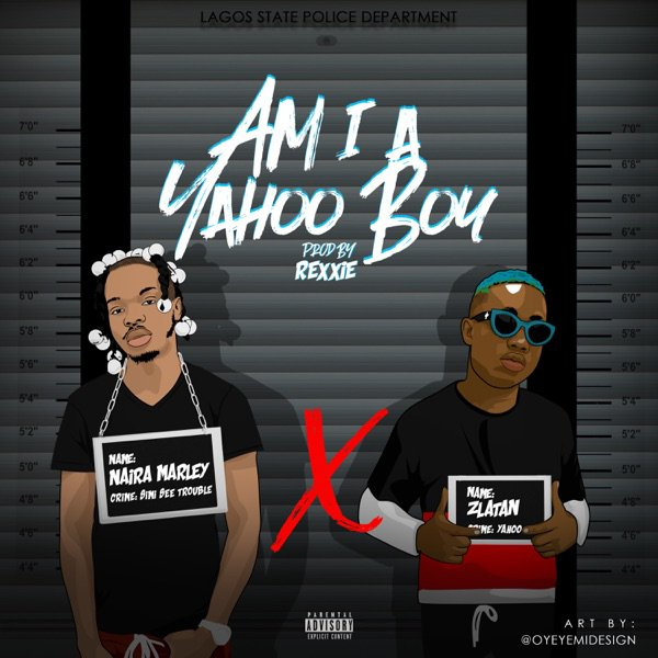 [Music] Naira Marley ft Zlatan - Am I A Yahoo Boy