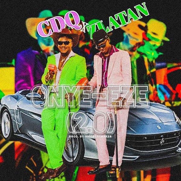 [Music] CDQ ft Zlatan Ibile -- Onye Eze 2.0 (Remix)