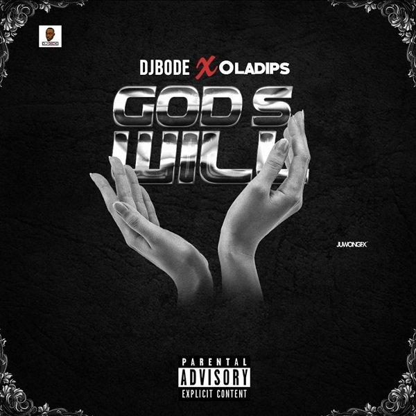 [Music] DJ Bode ft Oladips -- God's Will