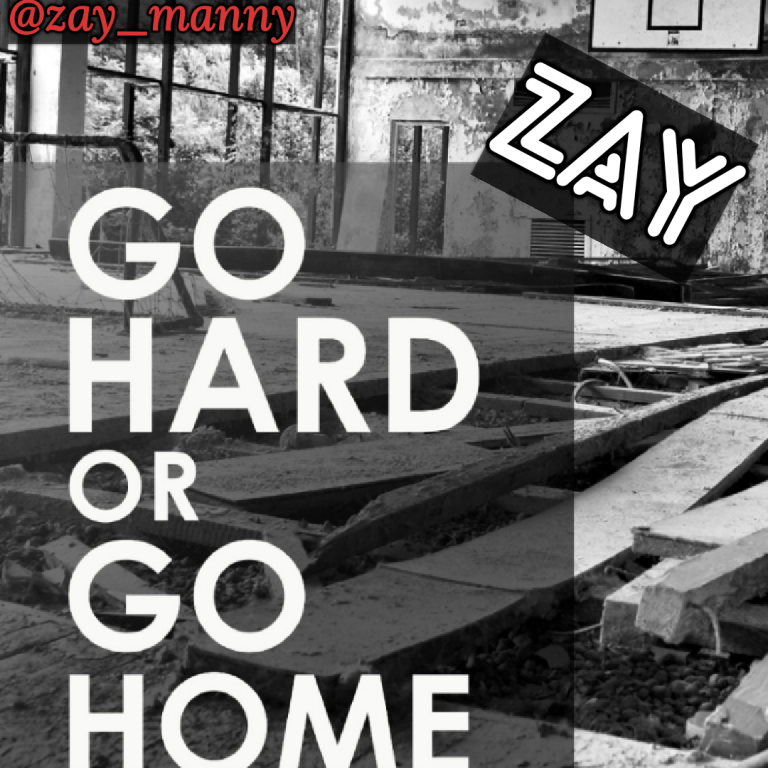 [Music] Zay -- Go Hard Or Go Home