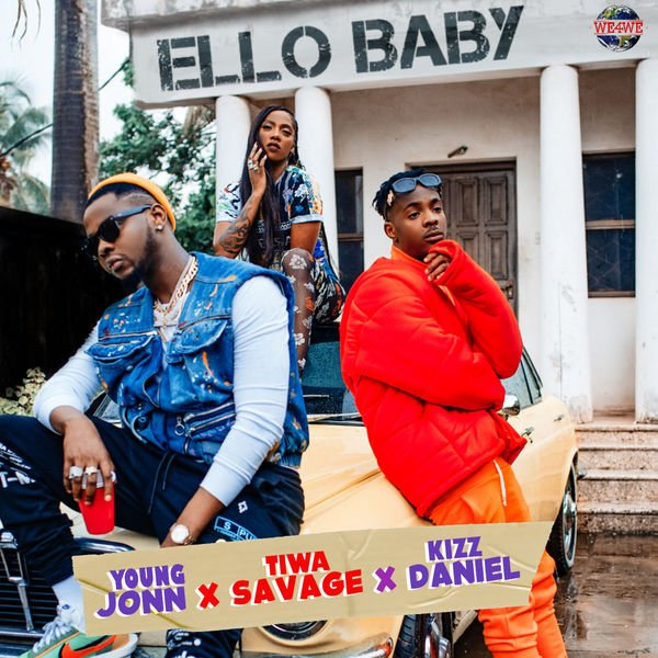 [Lyrics] Young John ft Tiwa Savage x Kizz Daniel -- Ello Baby Lyrics