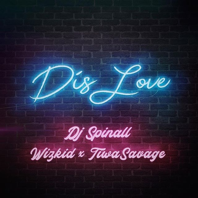 [Lyrics] DJ Spinall ft Wizkid x Tiwa Savage -- Dis Love Lyrics