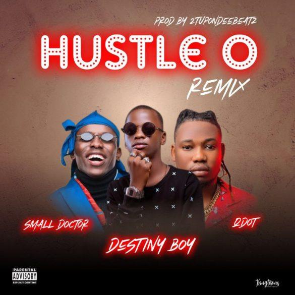 [Music] Destiny Boy ft. Small Doctor x Qdot – Hustle O (Remix)