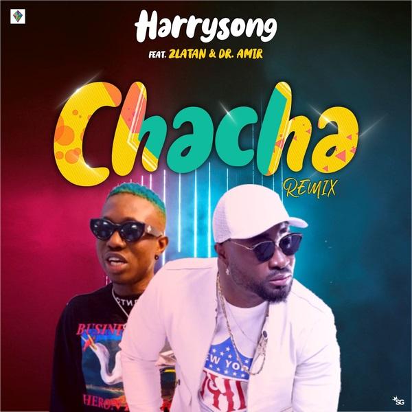 [Music] Harrysong ft Zlatan Ibile -- Chacha (Remix)
