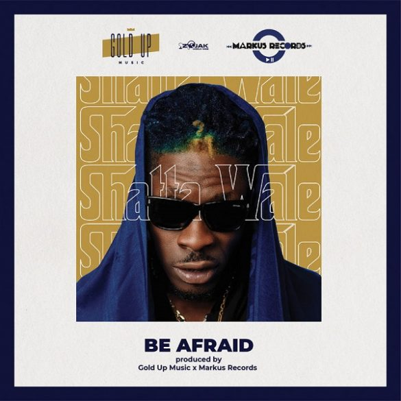 [GH Music] Shatta Wale -- Be Afraid