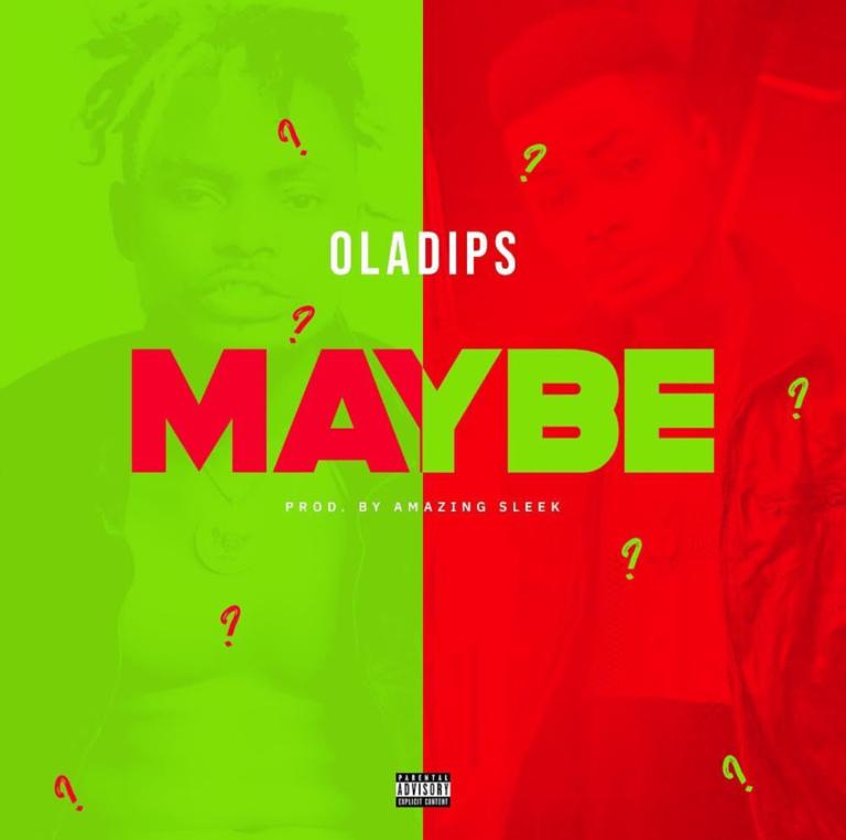 [Music] Oladips -- Maybe (Prod.  Amazing Sleek)
