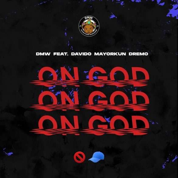 [Music] DMW ft. Davido x Mayorkun x Dremo -- On God
