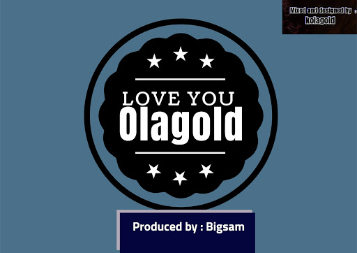 [Music] Olagold -- Love You