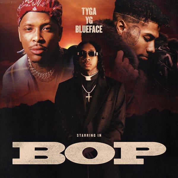 [Music] Tyga ft. YG x Blueface -- BOP