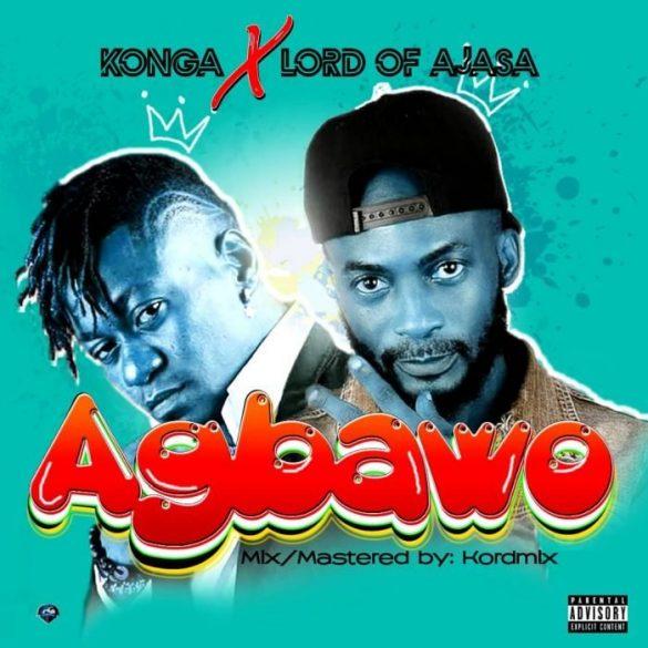 [Music] Konga ft. Lord Of Ajasa - Agbawo