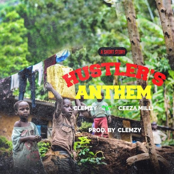 [Music] Clemzy ft. Ceeza Milli - Hustlers Anthem