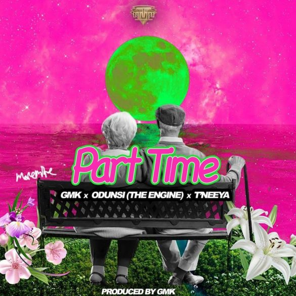 [Music] GMK ft. Odunsi (The Engine) x T'Neeya - Part Time