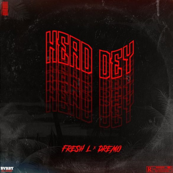 [Music] Fresh L ft. Dremo - Head Dey