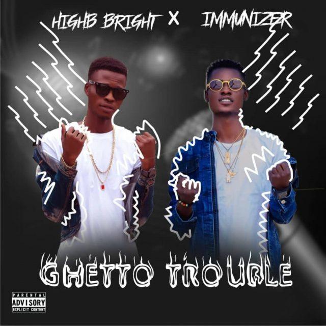 [Music] HighB Bright ft Immunizer - Ghetto Trouble (Prod. By Ace Da Phlex)