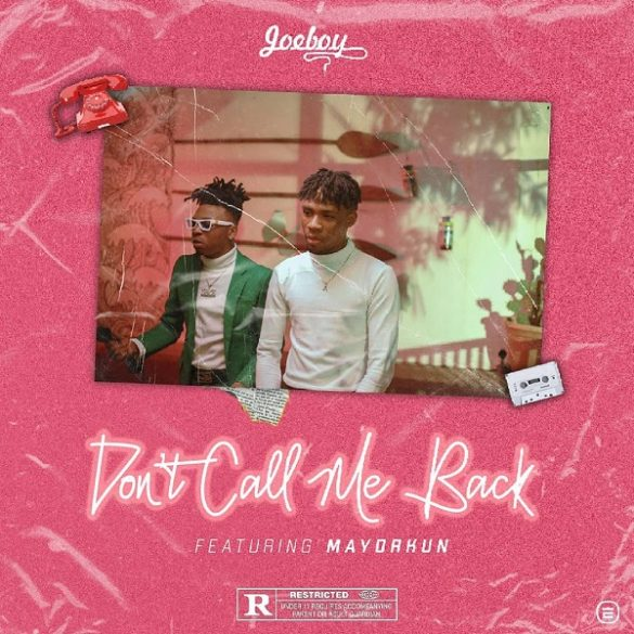 [Music] Joeboy ft. Mayorkun - Don't Call Me Back