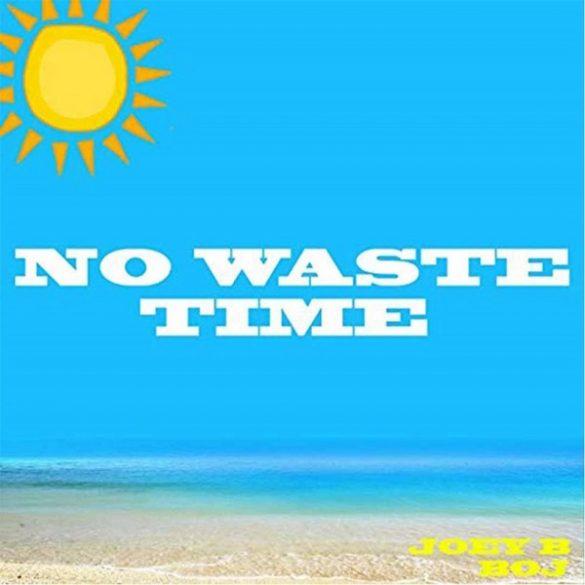[Music] Joey B ft. BOJ - No Waste Time