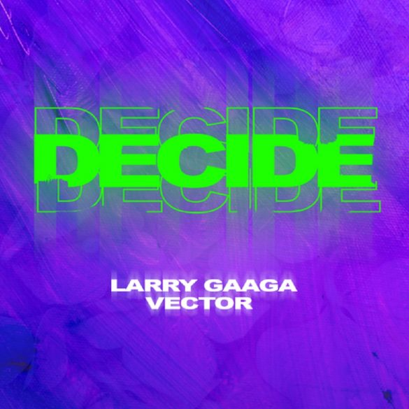 [Music] Larry Gaaga ft. Vector - Decide