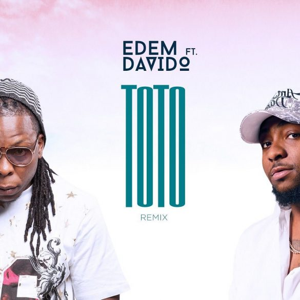 [Music] Edem ft. Davido – Toto (Remix)