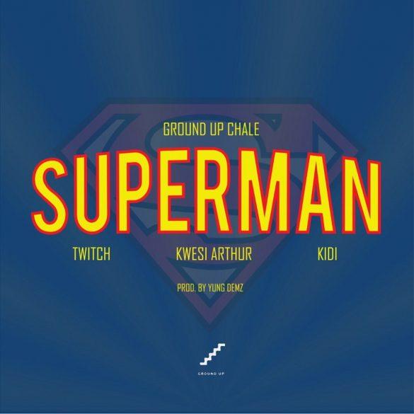 [Music] Ground Up Chale ft. Kwesi Arthur x KiDi x Twitch – Superman