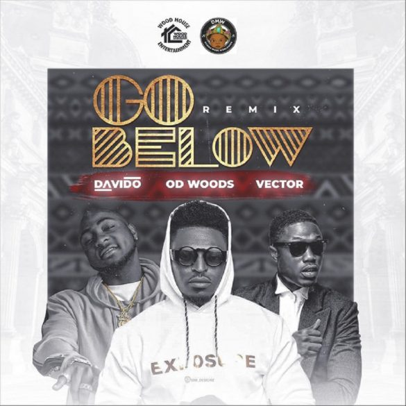 [Music] OD Woods ft. Davido x Vector – Go Below (Remix)