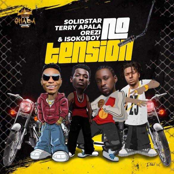 [Music] Solidstar ft. Orezi x  Terry Apala x Isoko Boy – No Tension