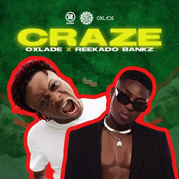 [Music] Oxlade ft. Reekado Banks - Craze