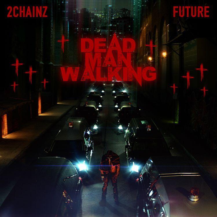 [Music] 2 Chainz & Future - Dead Man Walking