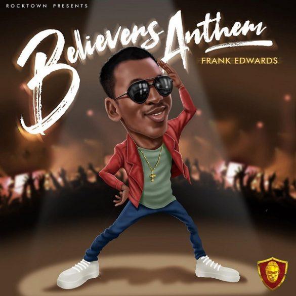 [Music] Frank Edwards - Believers Anthem (Holy)