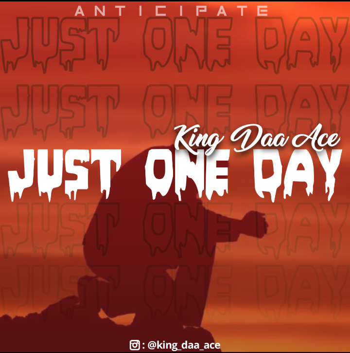 [Music] Daa Ace - Just One Day