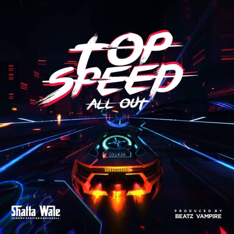 [Music] Shatta Wale - Top Speed (All Out)