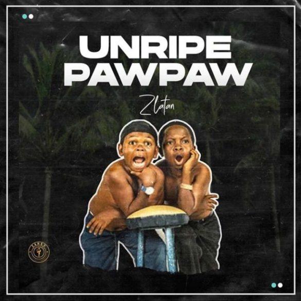 [Music] Zlatan - Unripe Pawpaw