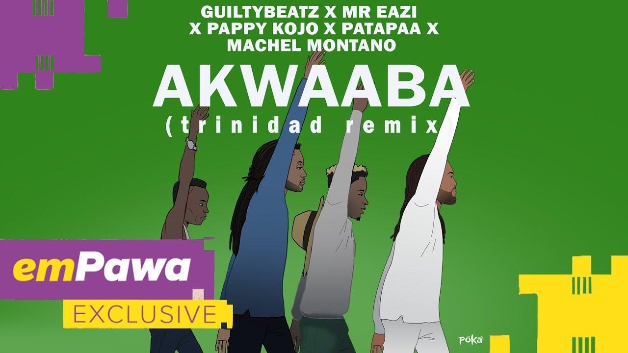 [Music] GuiltyBeatz ft. Mr Eazi, Patapaa, Pappy Kojo, Machel Montano - Akwaba (Trinidad Remix)