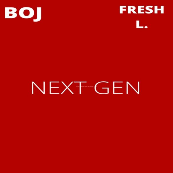 [Music] BOJ ft. Fresh L - Next Gen