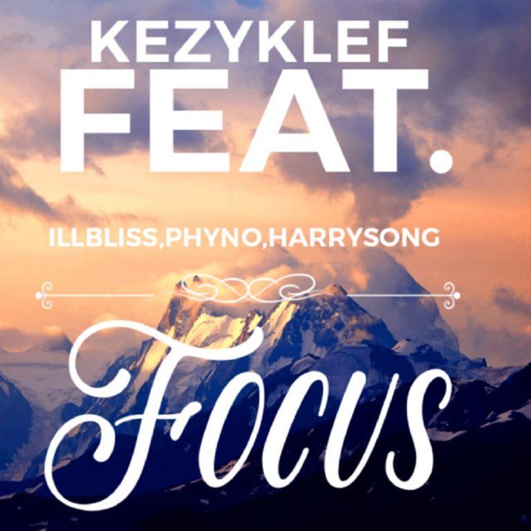 [Lyrics] Kezyklef ft. Illbliss, Phyno, Harrysong – Focus Lyrics