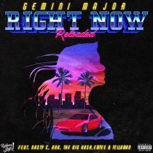 [Music] Gemini Major ft. Emtee, Nasty C, AKA, Tellaman & The Big Hash – Right Now (Reloaded)