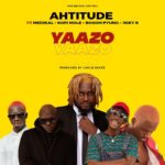 [Music] Ahtitude - Yaazo ft. Medikal, Joey B, Kofi Mole, P Yung