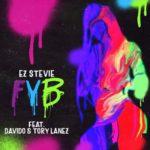 [Music] EZ Stevie - FYB (Free Your Body) ft. Davido, Tory Lanez