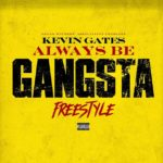 [Music] Kevin Gates - Always Be Gangsta (Freestyle)